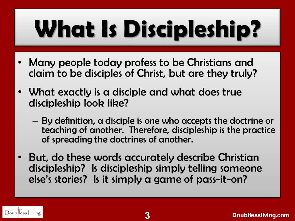 Doubtlessliving.com What Is Discipleship? Many people today profess to be Christians and claim to be disciples of Christ, but are they truly? What exa