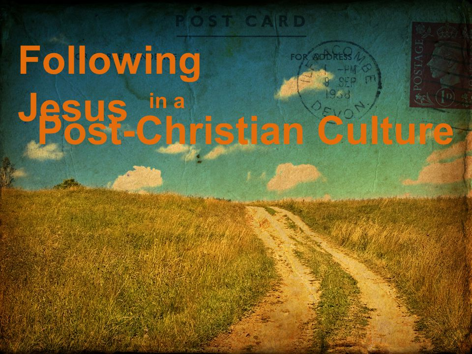 Following Jesus in a Post-Christian Culture