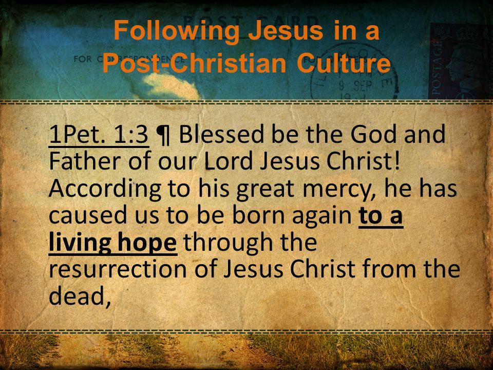 Following Jesus in a Post-Christian Culture 1Pet.
