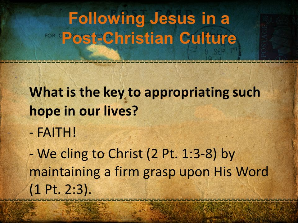 Following Jesus in a Post-Christian Culture What is the key to appropriating such hope in our lives.