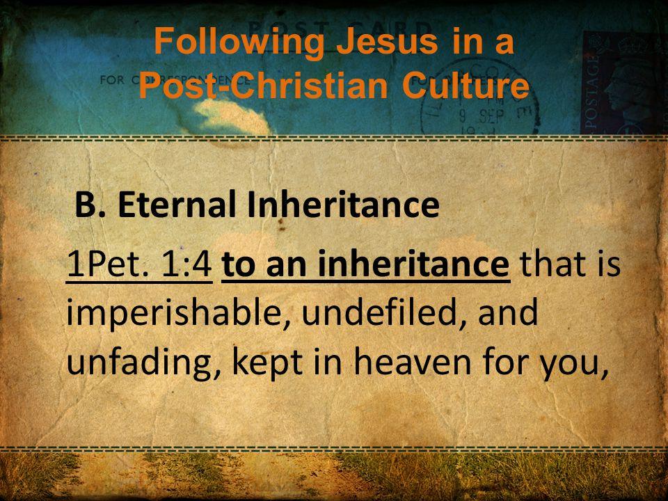 Following Jesus in a Post-Christian Culture B. Eternal Inheritance 1Pet.