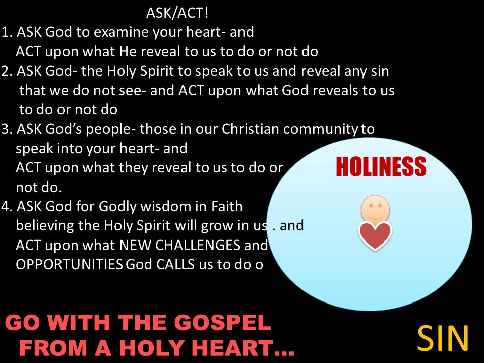 GO WITH THE GOSPEL FROM A HOLY HEART… HOLINESS SIN ASK/ACT.