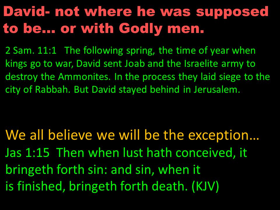 David was in bed when he should have been in battle… this king who took another man's wife already had a harem full of women.