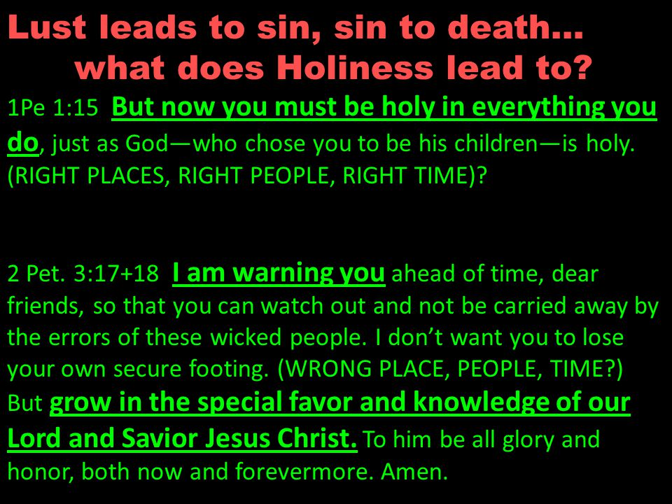 Lust leads to sin, sin to death… what does Holiness lead to.
