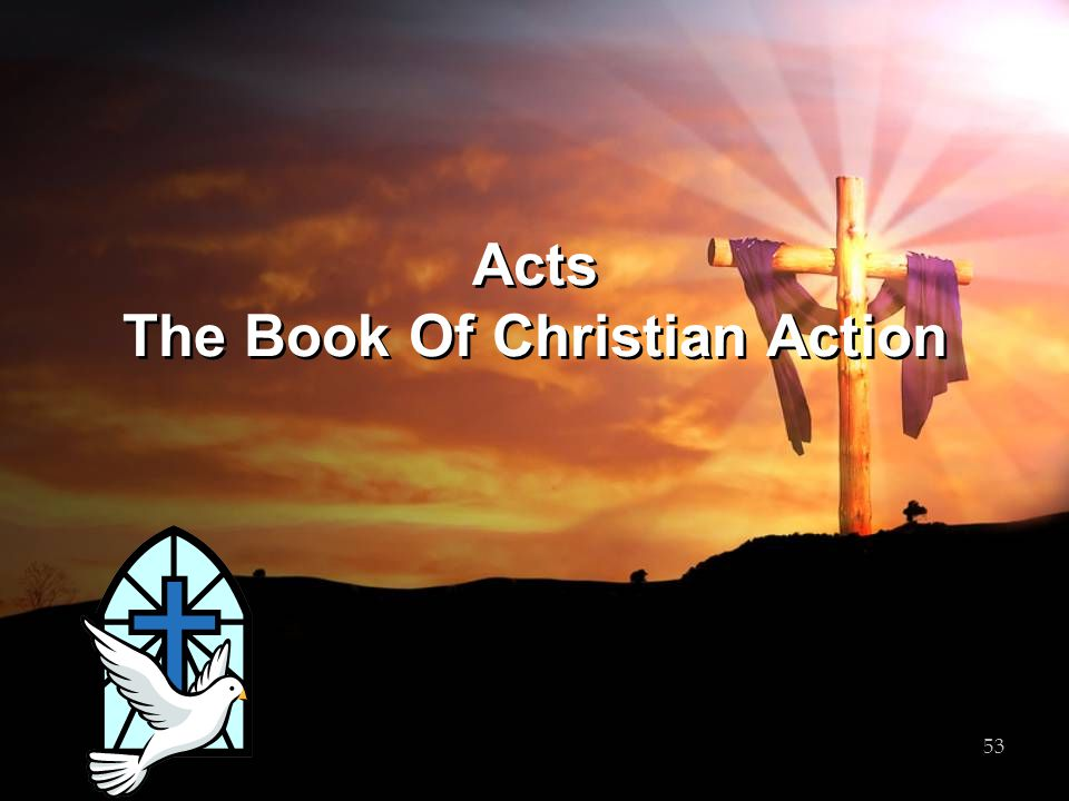 Acts The Book Of Christian Action 53