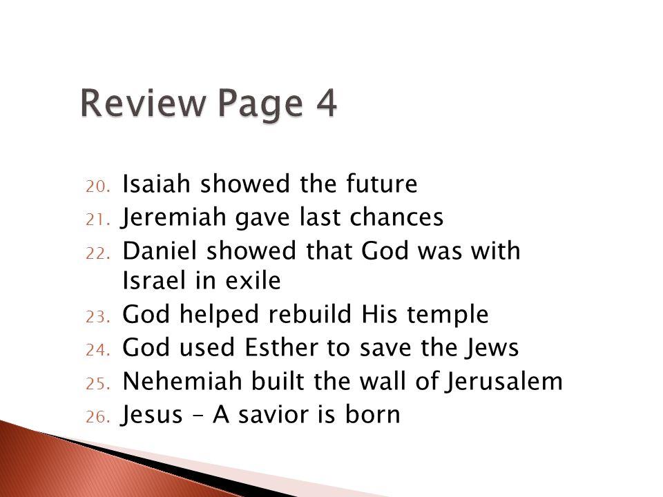 20. Isaiah showed the future 21. Jeremiah gave last chances 22.