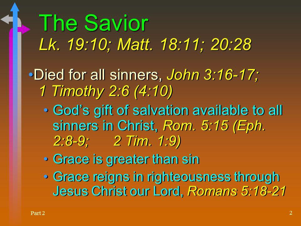 Part 2 3 The Savior Lk.19:10; Matt. 18:11; 20:28 The just for the unjust, 1 Pet.