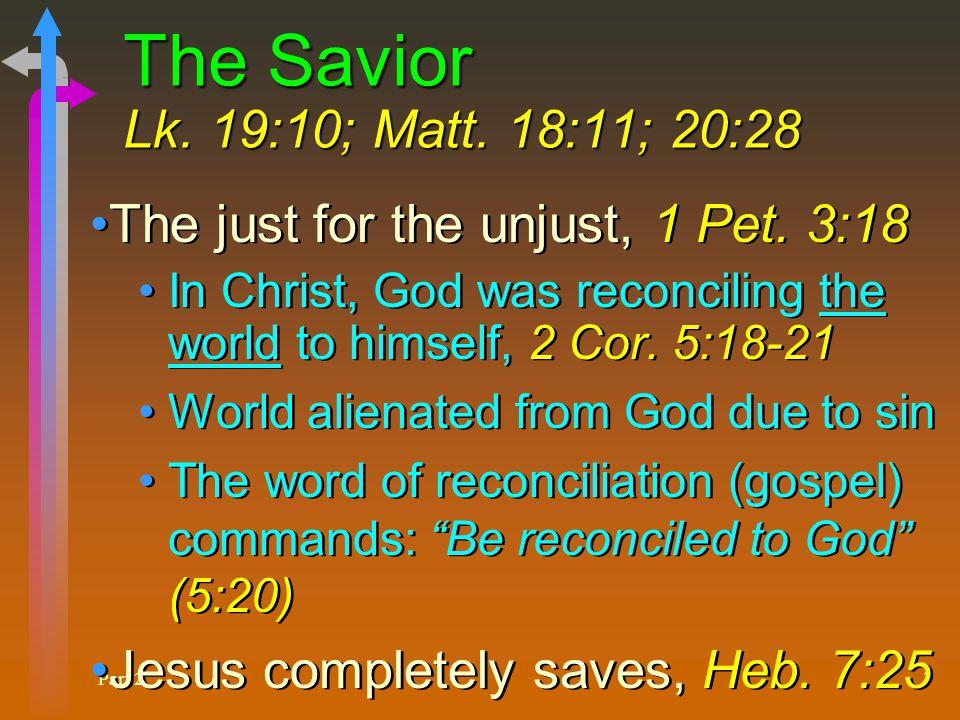 Part 2 3 The Savior Lk. 19:10; Matt. 18:11; 20:28 The just for the unjust, 1 Pet.