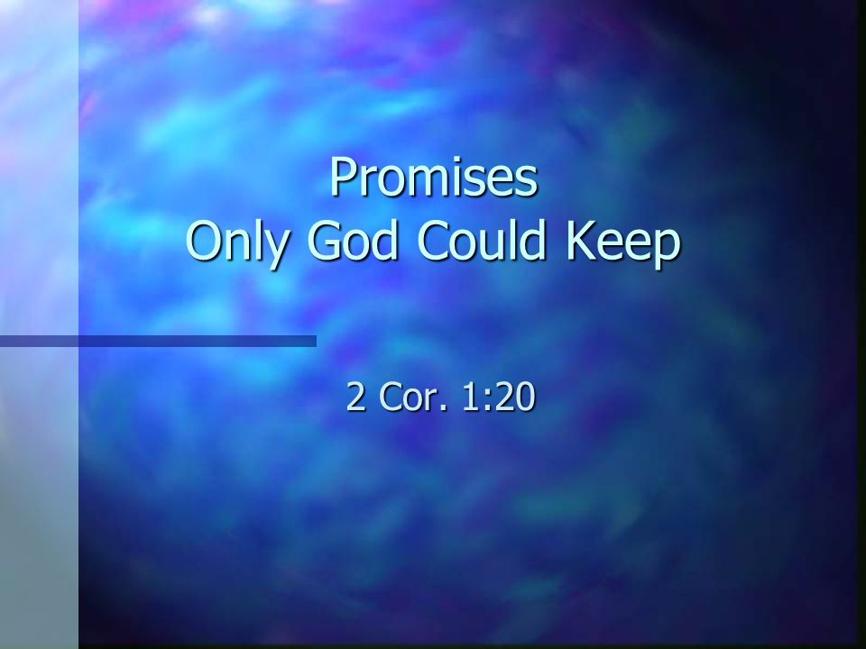 Promises Only God Could Keep 2 Cor. 1:20