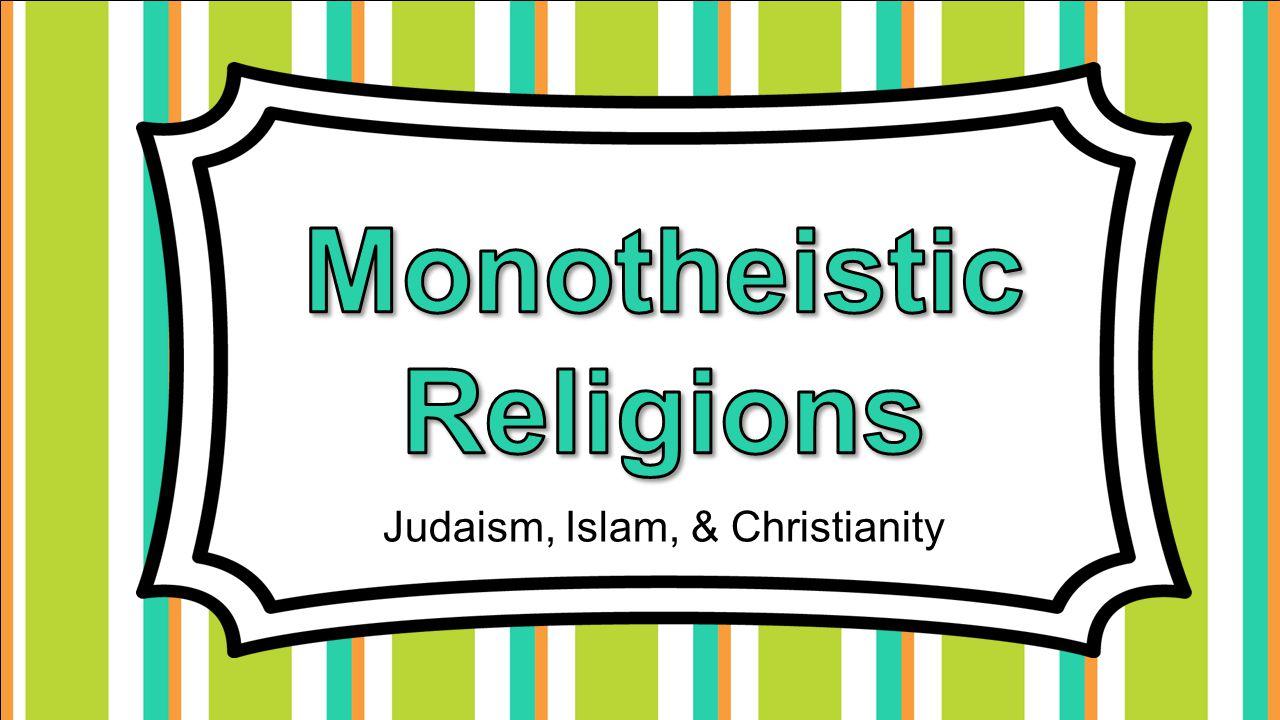 Judaism, Islam, & Christianity