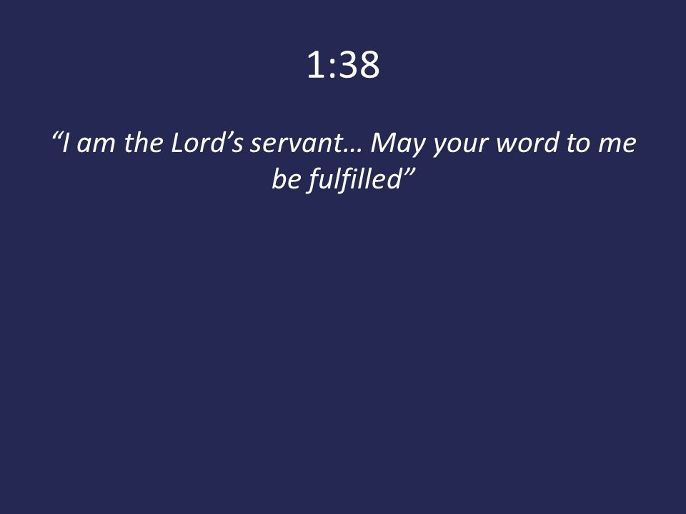 """1:38 """"I am the Lord's servant… May your word to me be fulfilled"""""""