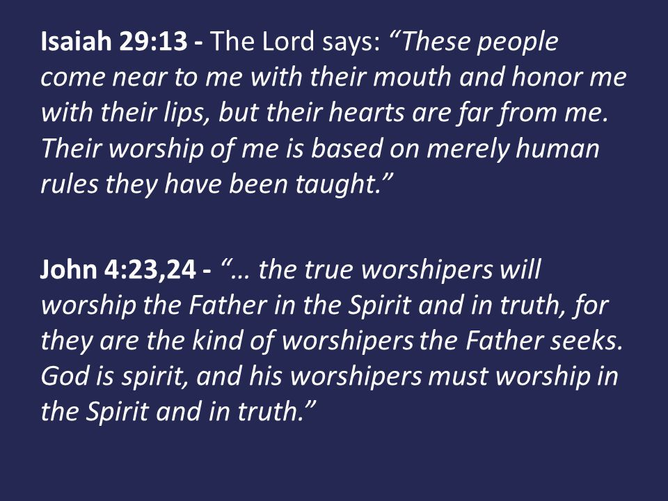 """Isaiah 29:13 - The Lord says: """"These people come near to me with their mouth and honor me with their lips, but their hearts are far from me. Their wor"""