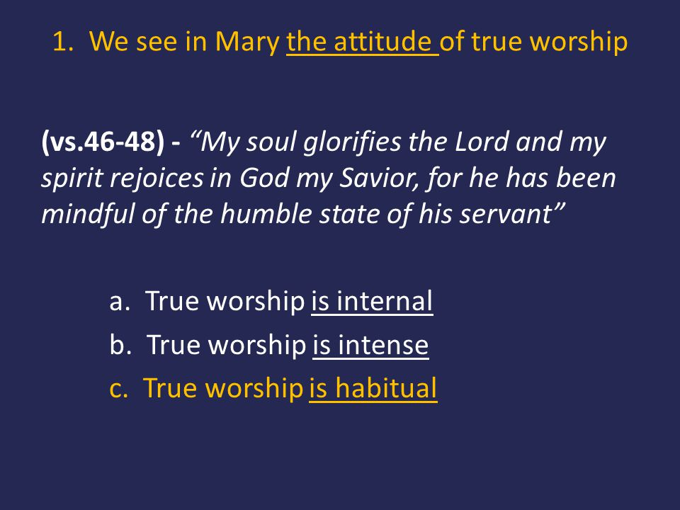 """1. We see in Mary the attitude of true worship (vs.46-48) - """"My soul glorifies the Lord and my spirit rejoices in God my Savior, for he has been mindf"""