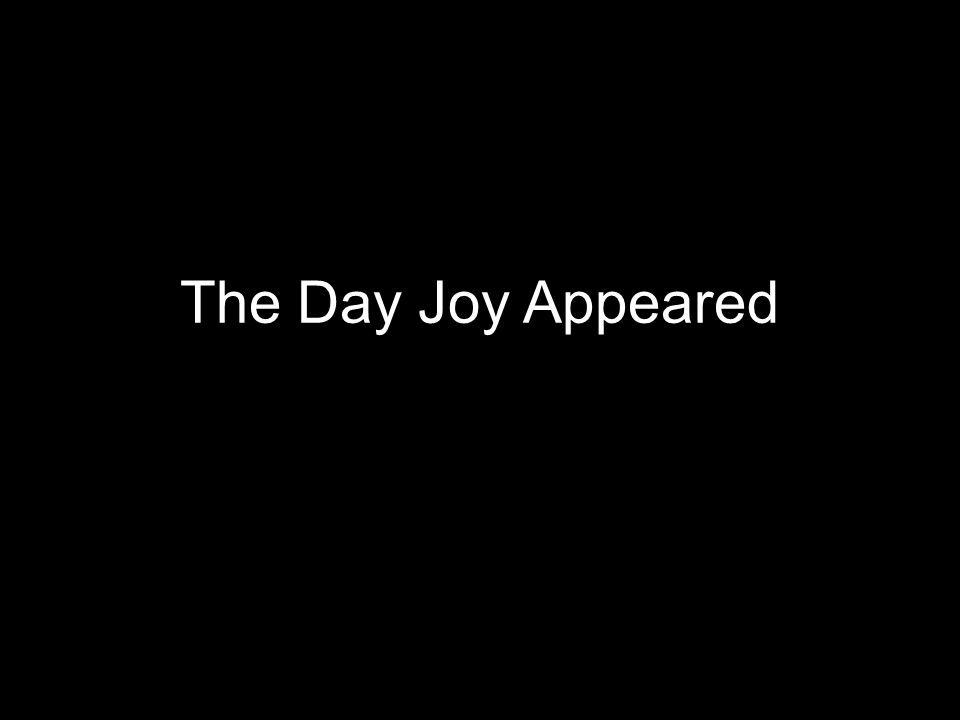 The Day Joy Appeared