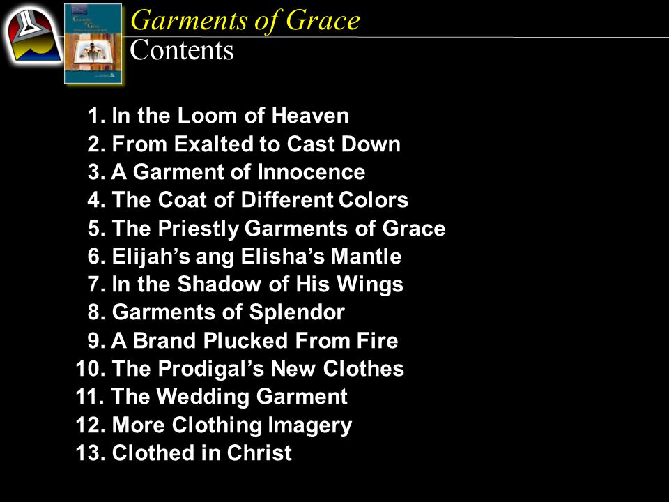 Garments of Grace Contents 1. In the Loom of Heaven 2.