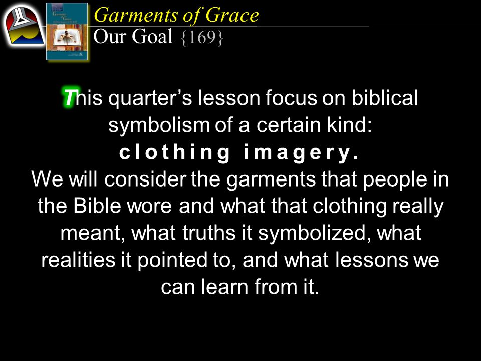 Garments of Grace Lesson 12, June 18 Garments of Grace Lesson 12, June 18 More Clothing Imagery