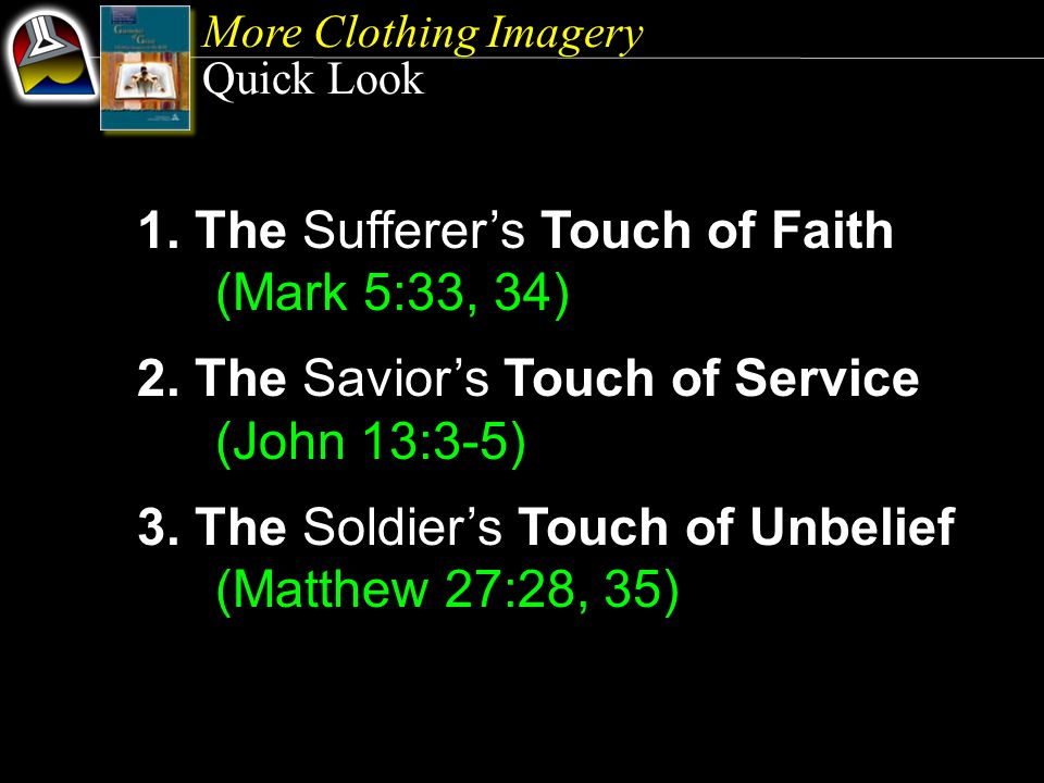 More Clothing Imagery Quick Look 1. The Sufferer's Touch of Faith (Mark 5:33, 34) 2.