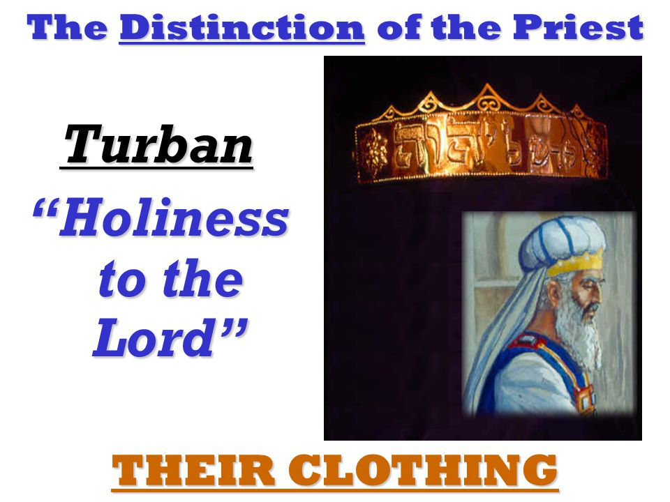 The Distinction of the Priest Turban Holiness to the Lord THEIR CLOTHING