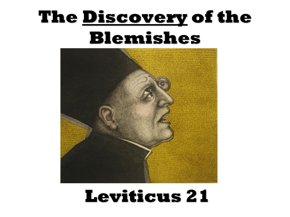 The Discovery of the Blemishes Leviticus 21