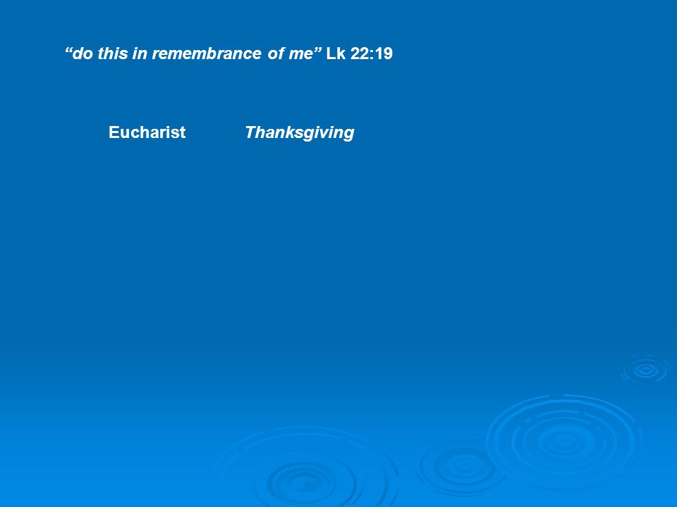 do this in remembrance of me Lk 22:19 EucharistThanksgiving