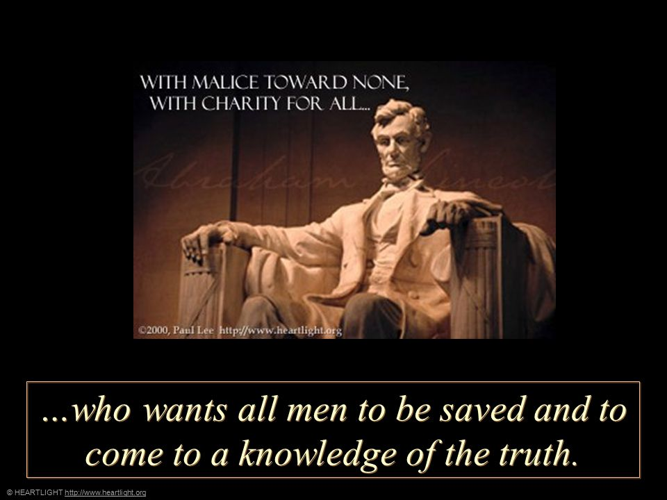 © HEARTLIGHT http://www.heartlight.orghttp://www.heartlight.org …who wants all men to be saved and to come to a knowledge of the truth.