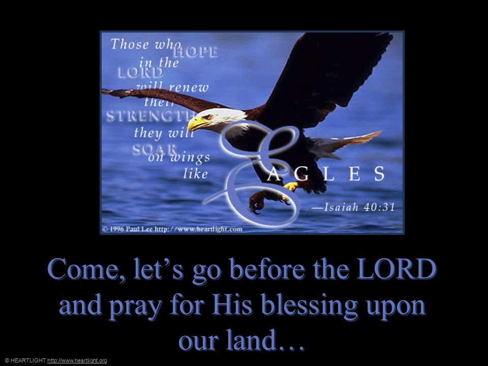 © HEARTLIGHT http://www.heartlight.orghttp://www.heartlight.org Come, let's go before the LORD and pray for His blessing upon our land… Come, let's go before the LORD and pray for His blessing upon our land…