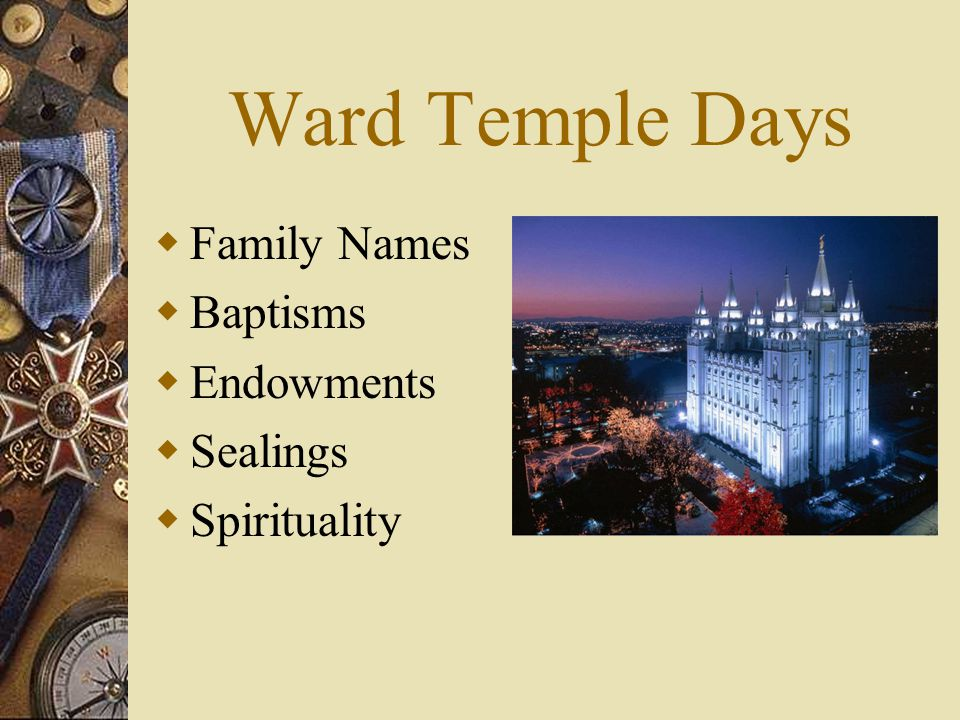 Ward Temple Days  Family Names  Baptisms  Endowments  Sealings  Spirituality