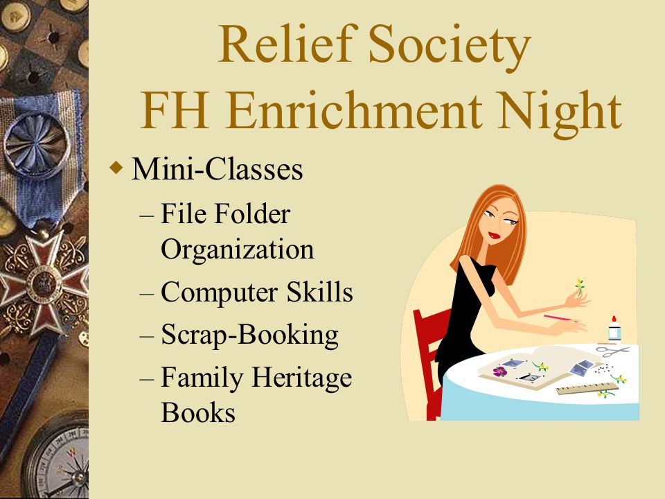 Relief Society FH Enrichment Night  Mini-Classes – File Folder Organization – Computer Skills – Scrap-Booking – Family Heritage Books