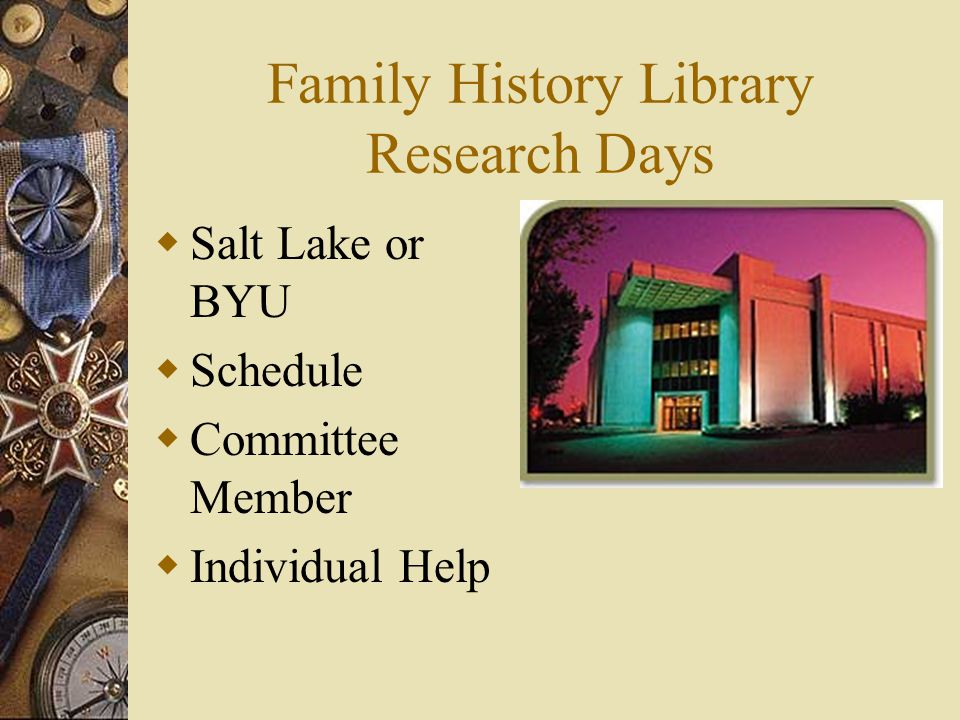 Family History Library Research Days  Salt Lake or BYU  Schedule  Committee Member  Individual Help