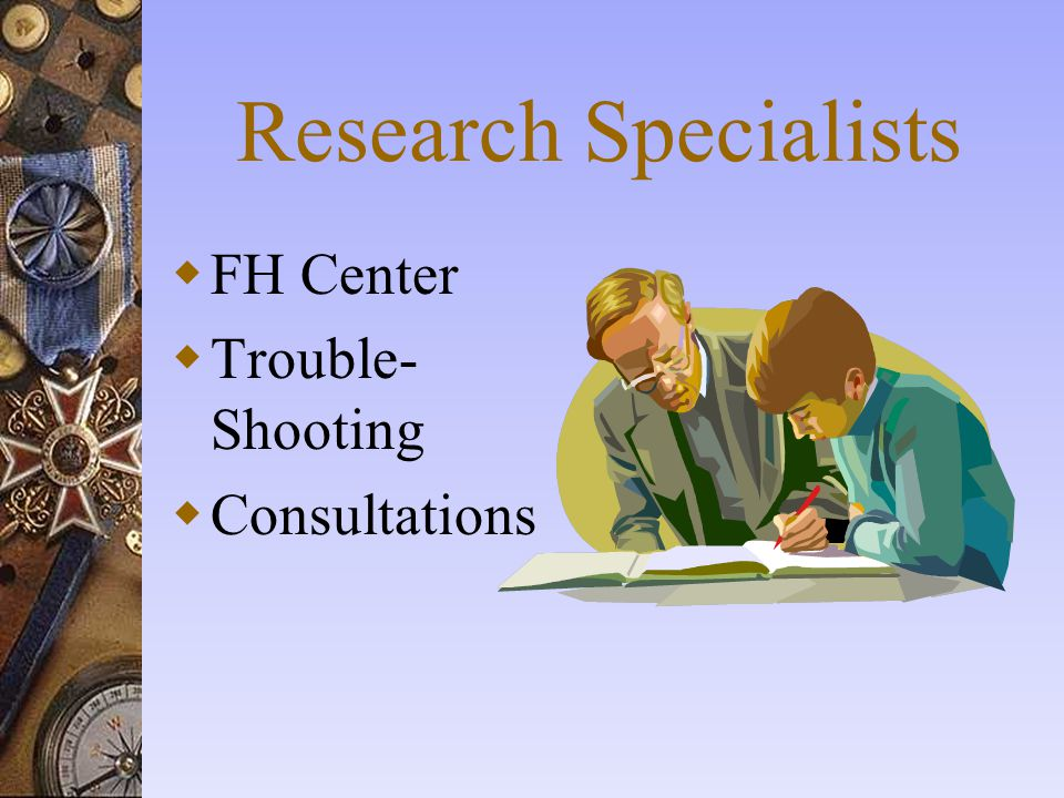 Research Specialists  FH Center  Trouble- Shooting  Consultations