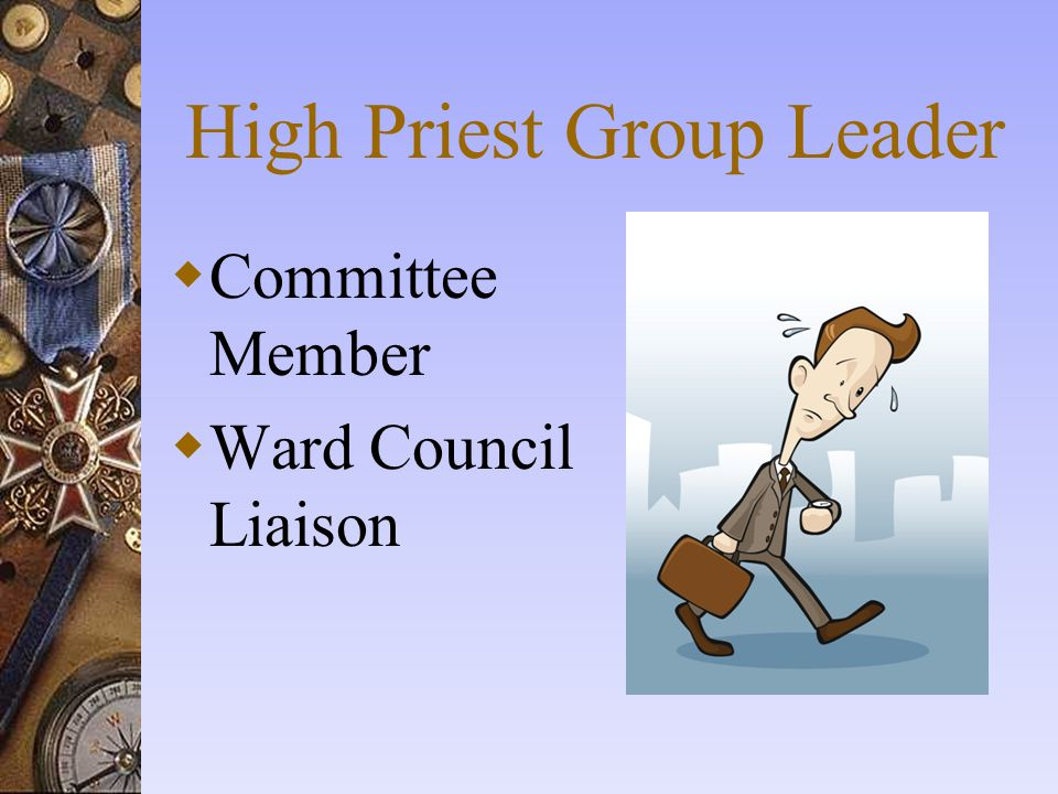 High Priest Group Leader  Committee Member  Ward Council Liaison