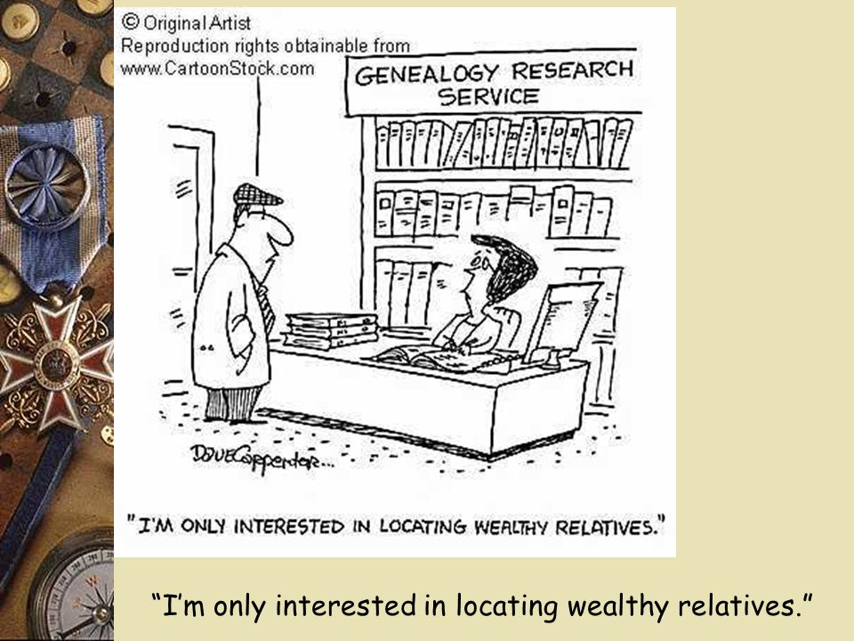 """I'm only interested in locating wealthy relatives."""