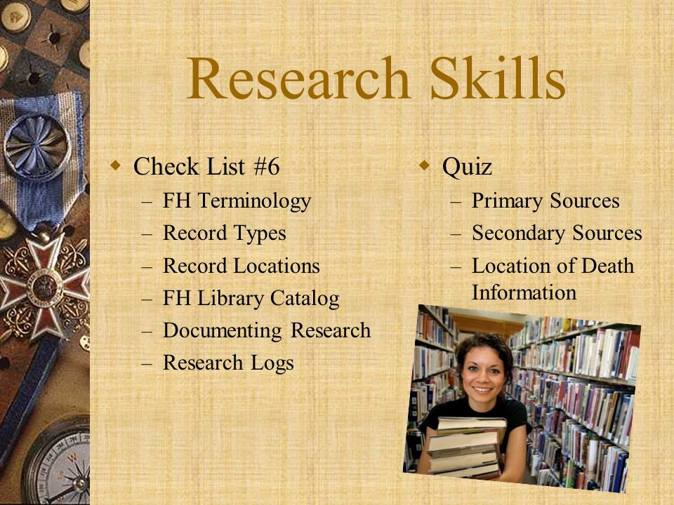 Research Skills  Check List #6 – FH Terminology – Record Types – Record Locations – FH Library Catalog – Documenting Research – Research Logs  Quiz