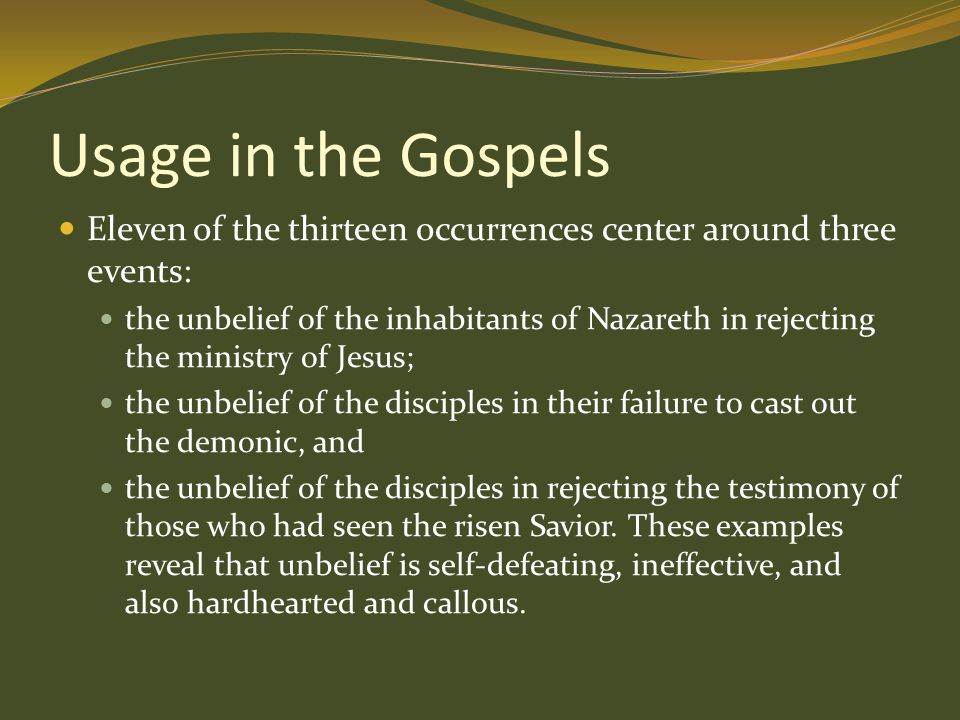 Usage in the Gospels Eleven of the thirteen occurrences center around three events: the unbelief of the inhabitants of Nazareth in rejecting the minis