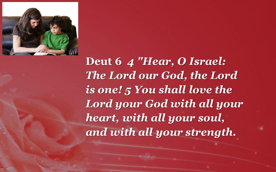 Deut 6 4 Hear, O Israel: The Lord our God, the Lord is one.