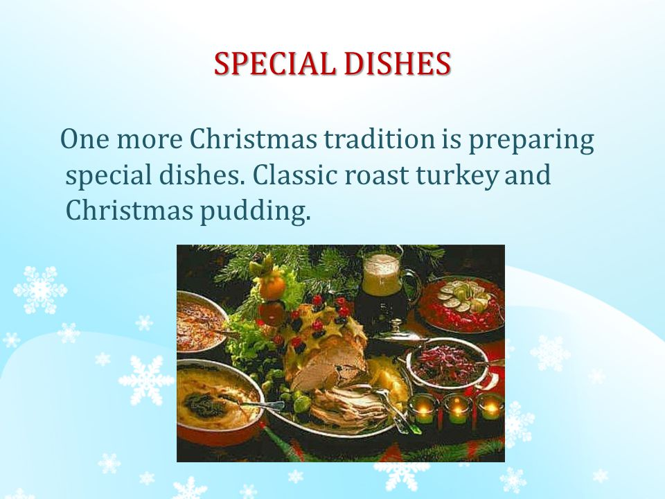 SPECIAL DISHES One more Christmas tradition is preparing special dishes.