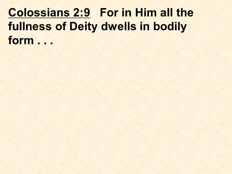 Colossians 2:9 For in Him all the fullness of Deity dwells in bodily form...