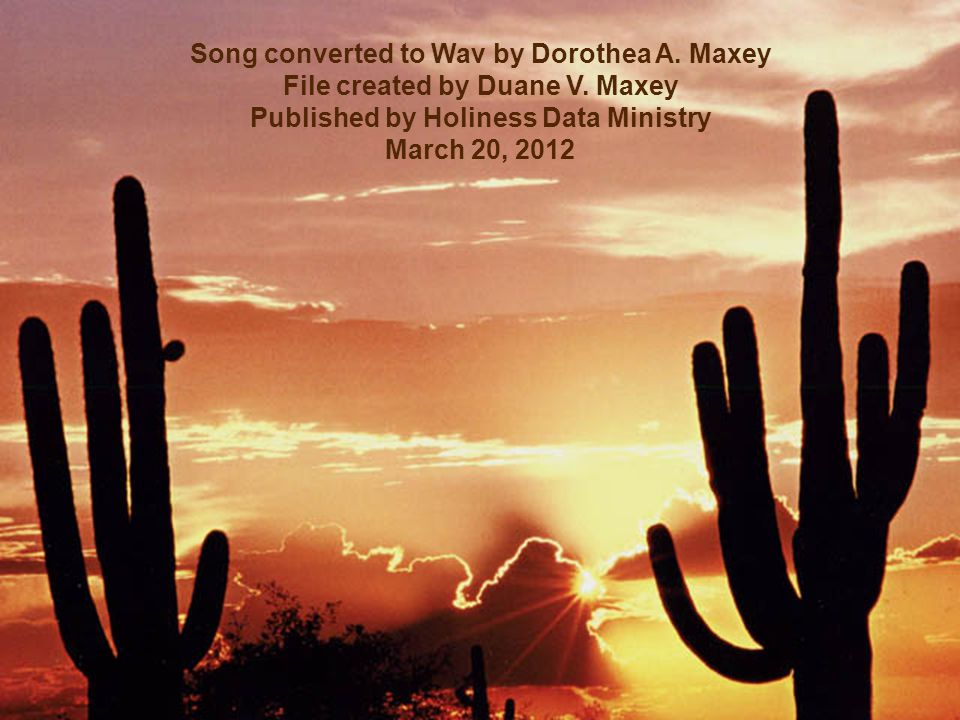 Song converted to Wav by Dorothea A. Maxey File created by Duane V.