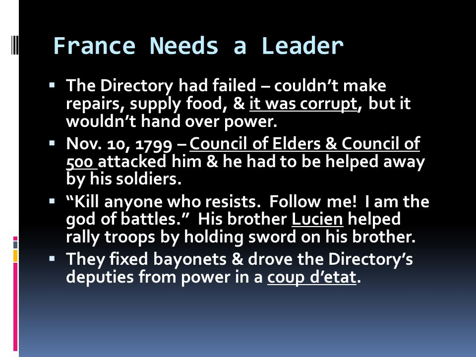 France Needs a Leader  The Directory had failed – couldn't make repairs, supply food, & it was corrupt, but it wouldn't hand over power.