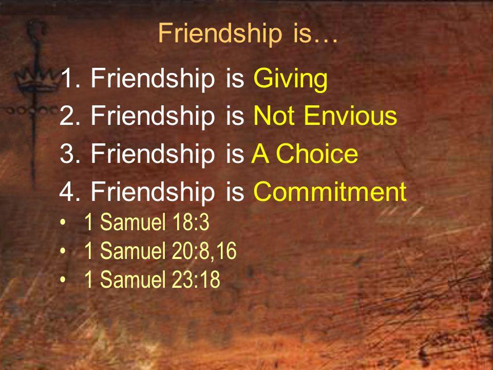 Friendship is… 1. Friendship is Giving 2. Friendship is Not Envious 3.
