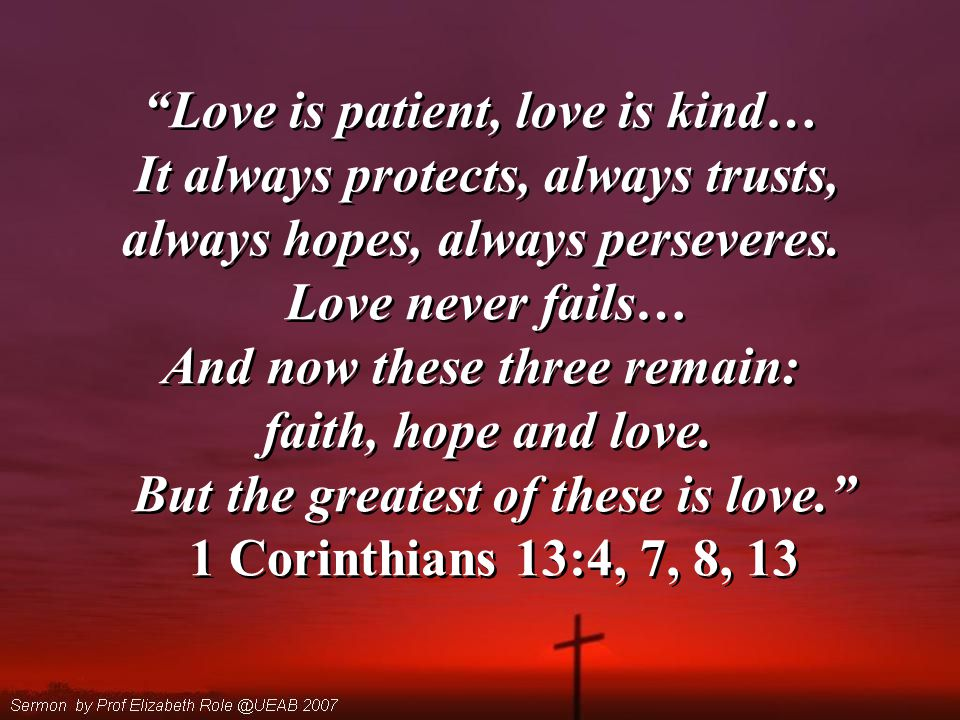 Love is patient, love is kind… It always protects, always trusts, always hopes, always perseveres.