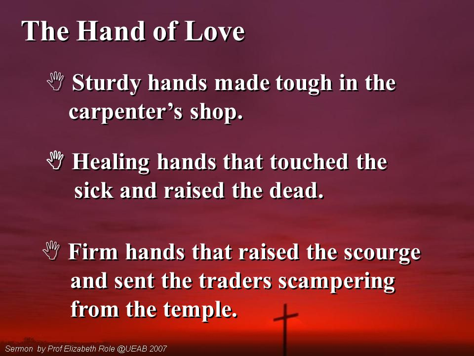 The Hand of Love  Sturdy hands made tough in the carpenter's shop.