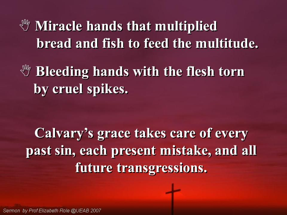  Miracle hands that multiplied bread and fish to feed the multitude.  Miracle hands that multiplied bread and fish to feed the multitude.  Bleeding