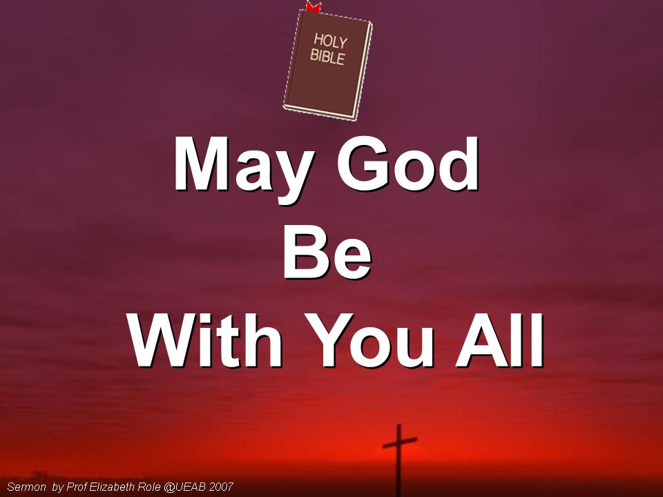 May God Be With You All May God Be With You All