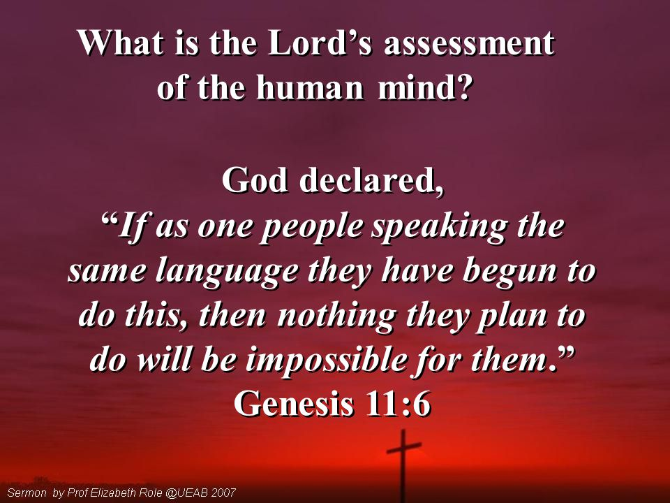 What is the Lord's assessment of the human mind.