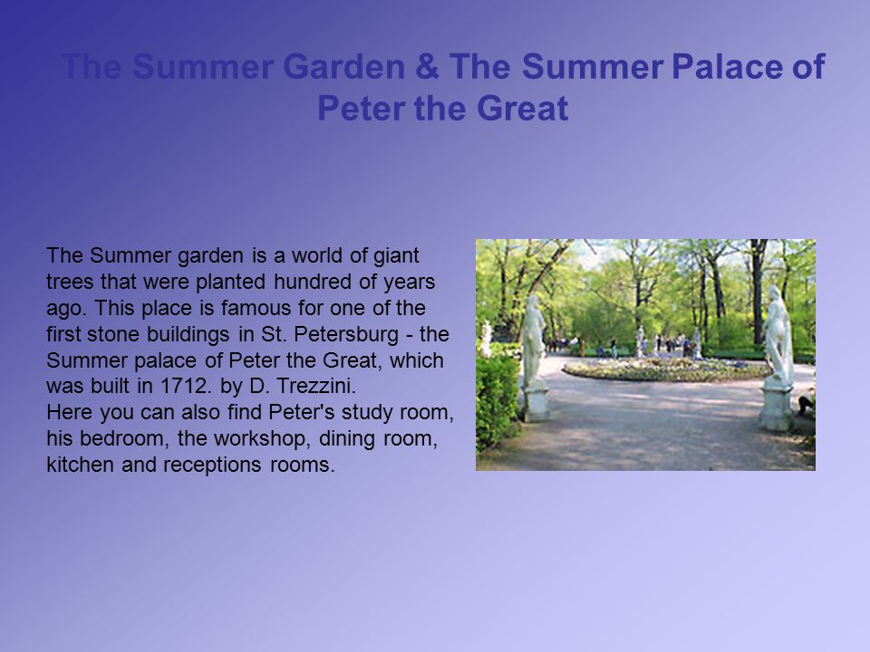 The Summer Garden & The Summer Palace of Peter the Great The Summer garden is a world of giant trees that were planted hundred of years ago.