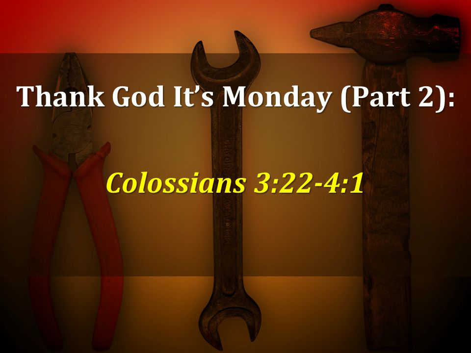 Thank God It's Monday (Part 2): Colossians 3:22-4:1