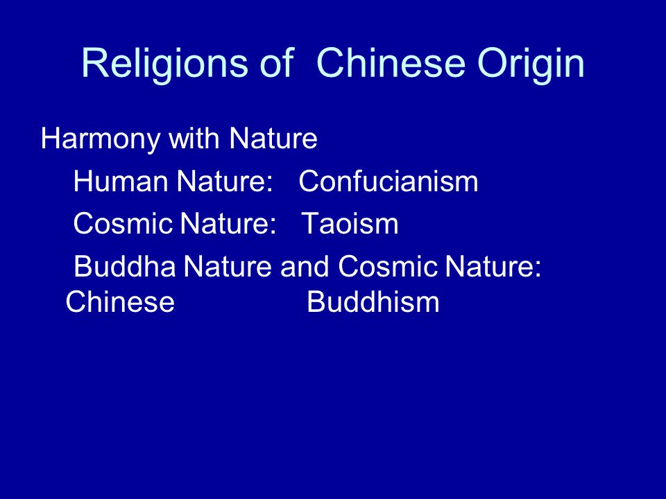 Religions of Chinese Origin Harmony with Nature Human Nature: Confucianism Cosmic Nature: Taoism Buddha Nature and Cosmic Nature: Chinese Buddhism