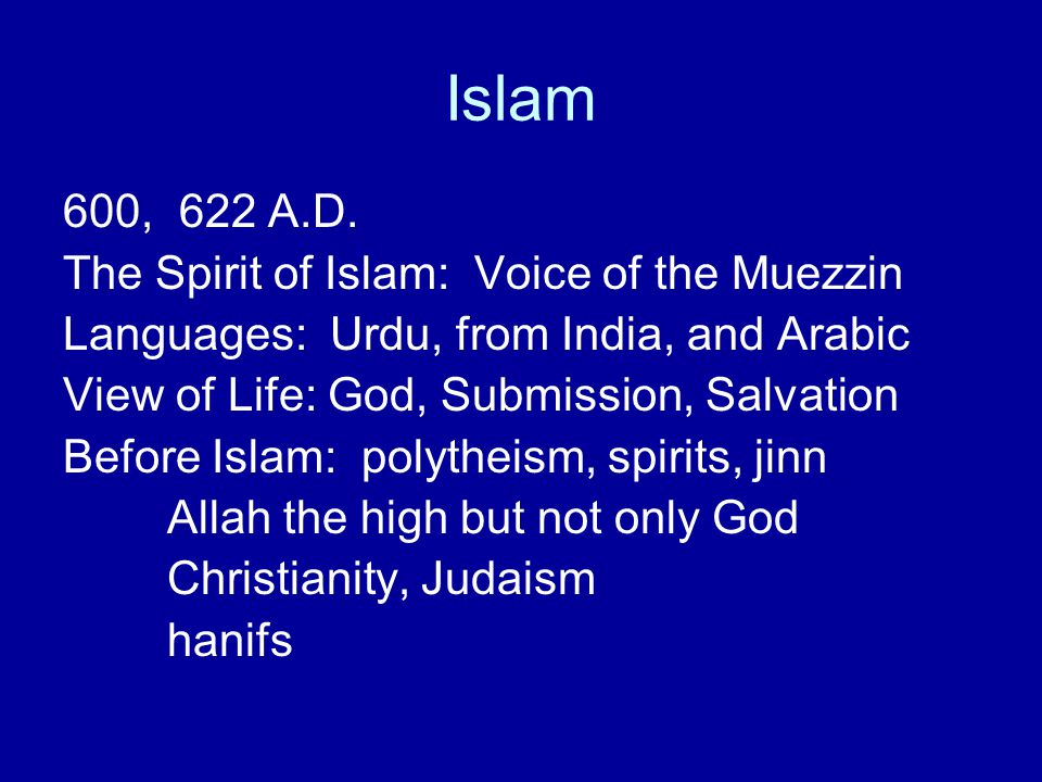 Islam 600, 622 A.D. The Spirit of Islam: Voice of the Muezzin Languages: Urdu, from India, and Arabic View of Life: God, Submission, Salvation Before