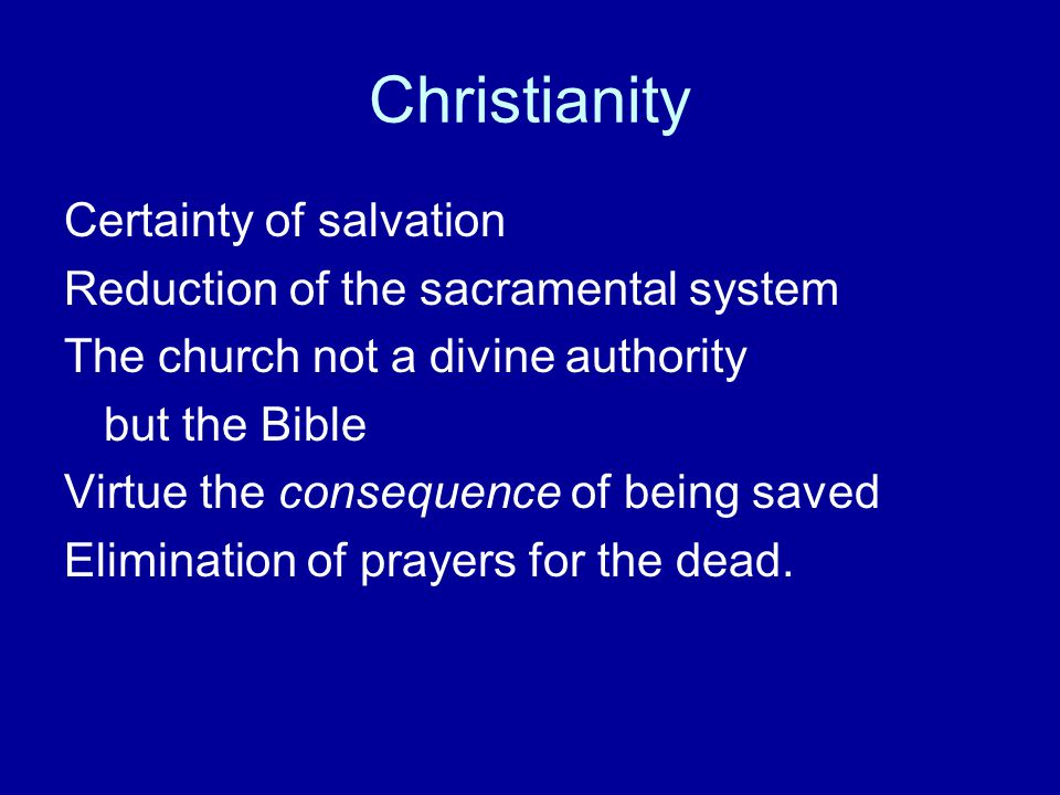 Christianity Certainty of salvation Reduction of the sacramental system The church not a divine authority but the Bible Virtue the consequence of bein